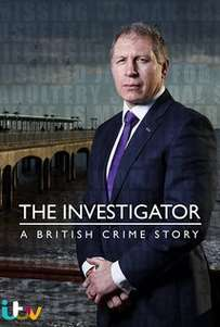 The Investigator: A British Crime Story  (2016-) TV Series